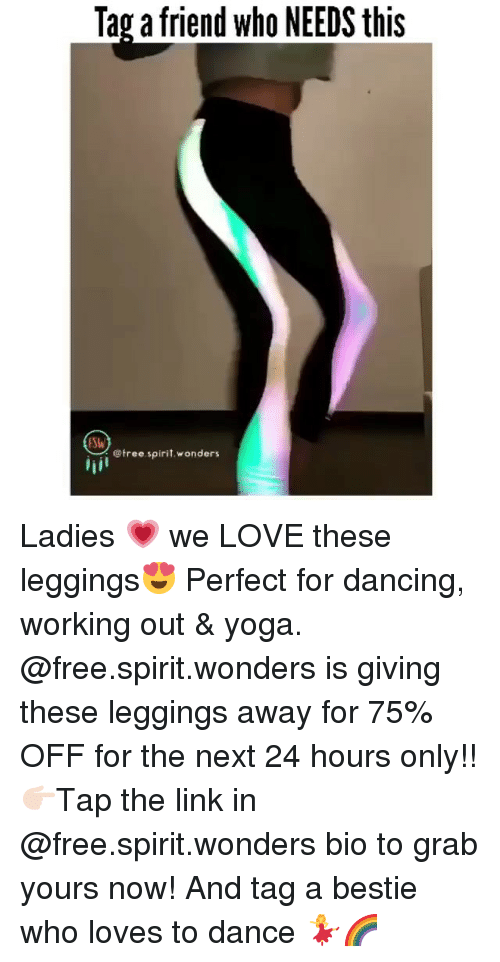 Dancing, Funny, and Love: Tag a friend who NEEDS this  ISlu  @tree spirit.wonders Ladies 💗 we LOVE these leggings😍 Perfect for dancing, working out & yoga. @free.spirit.wonders is giving these leggings away for 75% OFF for the next 24 hours only!! 👉🏻Tap the link in @free.spirit.wonders bio to grab yours now! And tag a bestie who loves to dance 💃🌈