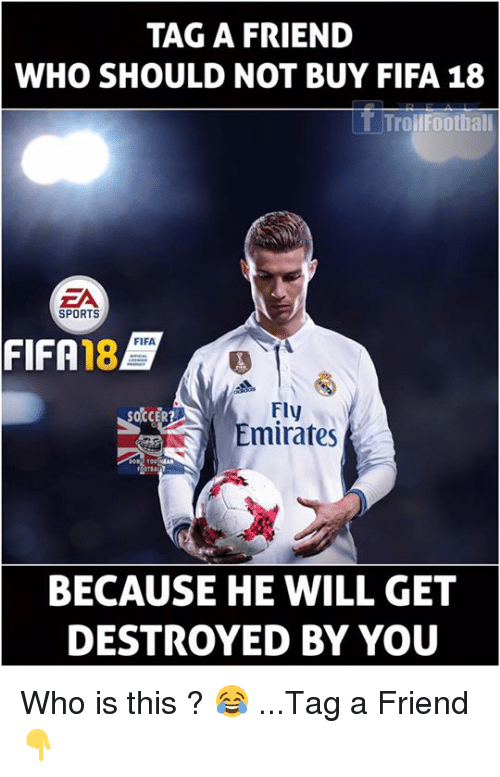 Sportsing: TAG A FRIEND  WHO SHOULD NOT BUY FIFA 18  T TrollFootball  SPORTS  FIFA  FIFA  18  Fly  Emirates  SOCCER  BECAUSE HE WILL GET  DESTROYED BY YOU Who is this ? 😂 ...Tag a Friend 👇