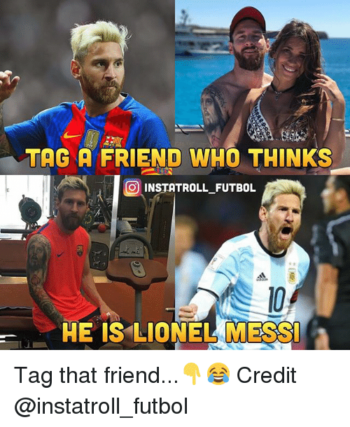 Memes, Lionel Messi, and Messi: TAG A FRIEND WHO THINKS  OU INSTATROLL FUTBOL  HE IS LIONEL MESSI Tag that friend...👇😂 Credit @instatroll_futbol