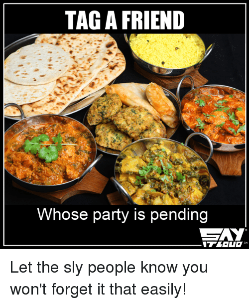 Memes, Party, and Sly: TAG A FRIEND  Whose party is pending Let the sly people know you won't forget it that easily!