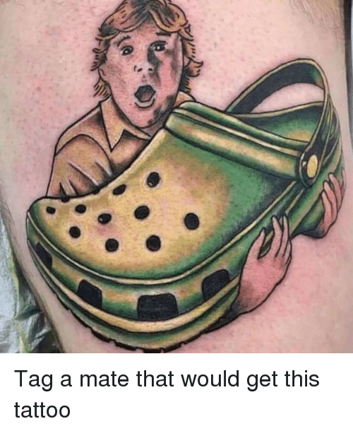 Memes, Tattoo, and 🤖: Tag a mate that would get this tattoo