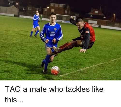 Memes, 🤖, and Who: TAG a mate who tackles like this...