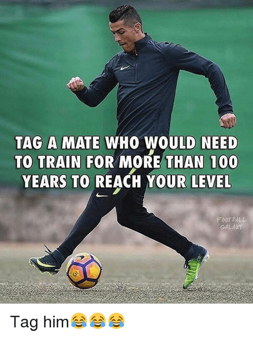 Anaconda, Football, and Memes: TAG A MATE WHO WOULD NEED  TO TRAIN FOR MORE THAN 100  YEARS TO REACH OUR LEVEL  FOOTBALL Tag him😂😂😂