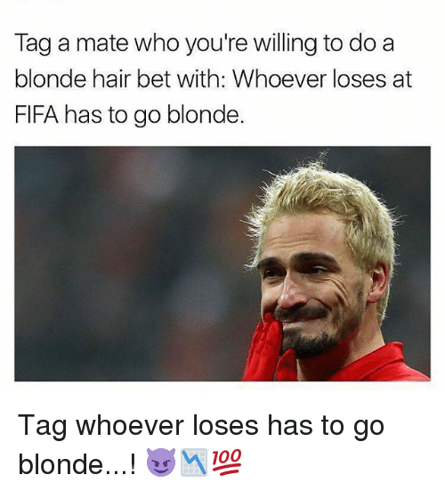 Fifa, Memes, and Hair: Tag a mate who you're willing to do a  blonde hair bet with: Whoever loses at  FIFA has to go blonde Tag whoever loses has to go blonde...! 😈📉💯