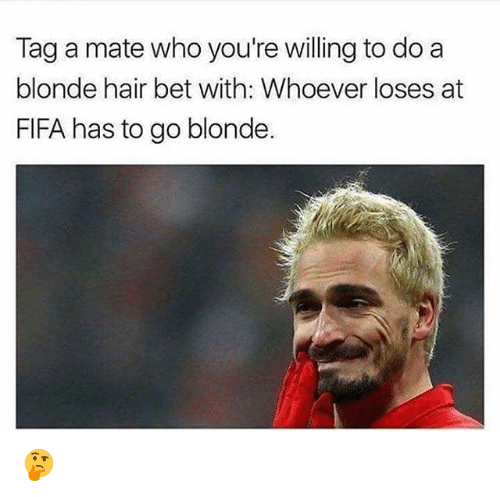 Fifa, Memes, and Hair: Tag a mate who you're willing to do a  blonde hair bet with: Whoever loses at  FIFA has to go blonde. 🤔
