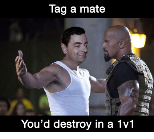 Video Games, Destroyer, and Mate: Tag a mate  You'd destroy in a 1v1
