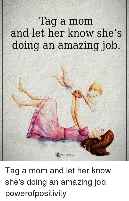 Memes, Amazing, and Mom: Tag a mom  and let her know she's  doing an amazing job Tag a mom and let her know she's doing an amazing job. powerofpositivity