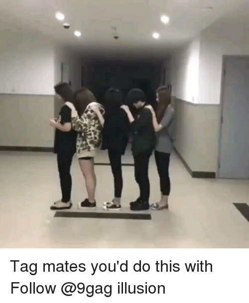 9gag, Memes, and 🤖: Tag mates you'd do this with Follow @9gag illusion