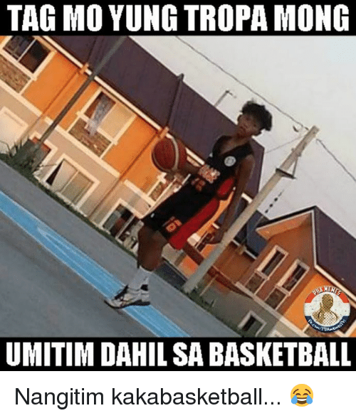 Basketball, Filipino (Language), and Pba: TAG MO YUNG TROPA MONG  AM  UMITIM DAHIL SA BASKETBALL Nangitim kakabasketball... 😂