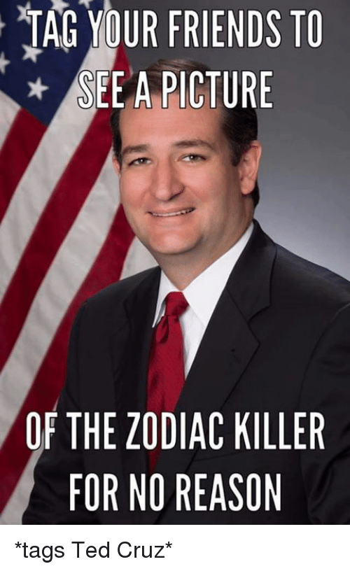 Dank Memes: TAG OUR FRIENDS TO  SEE A PICTURE  OF THE ZODIAC KILLER  FOR NO REASON *tags Ted Cruz*