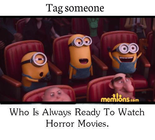 Memes, Movies, and Horror Movies: Tag someone  mentions com  Who Is Always Ready To Watch  Horror Movies