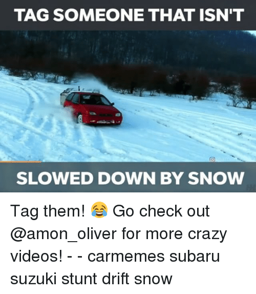Memes, 🤖, and Subaru: TAG SOMEONE THAT ISN'T  SLOWED DOWN BY SNOW Tag them! 😂 Go check out @amon_oliver for more crazy videos! - - carmemes subaru suzuki stunt drift snow