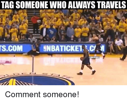 Nba and Travel: TAG SOMEONE-WHO ALWAYS TRAVELS  s.COM  FI  sNBATICKEL z.c.  @MBAMEMES Comment someone!