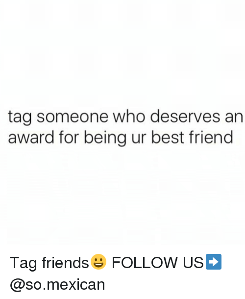 best friend tag: tag someone who deserves an  award for being ur best friend Tag friends😀 FOLLOW US➡️ @so.mexican