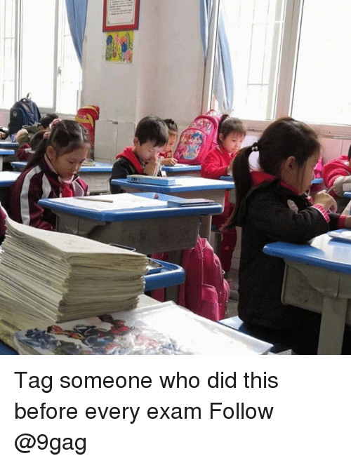 9gag, Memes, and Tag Someone: Tag someone who did this before every exam Follow @9gag