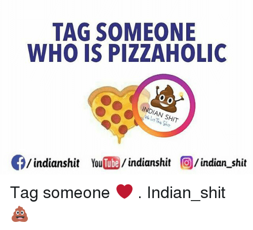 holic: TAG SOMEONE  WHO IS PIZZA HOLIC  INDIAN SHT  indianshit YouTube  indianshit  O /indian shit Tag someone ❤ . Indian_shit 💩