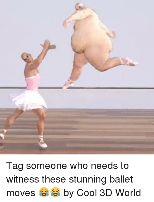 to wit: Tag someone who needs to witness these stunning ballet moves 😂😂  by Cool 3D World