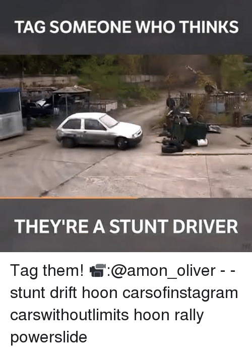 Memes, Tag Someone, and 🤖: TAG SOMEONE WHO THINKS  THEY'RE A STUNT DRIVER Tag them! 📹:@amon_oliver - - stunt drift hoon carsofinstagram carswithoutlimits hoon rally powerslide