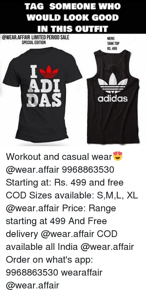 Adidas, Memes, and Period: TAG SOMEONE WHO  WOULD LOOK GOOD  IN THIS OUTFIT  @WEAR.AFFAIR LIMITED PERIOD SALE  MENS  SPECIAL EDITION  TANK TOP  RS 499  ADI  DAS  adidas Workout and casual wear😍 @wear.affair 9968863530 Starting at: Rs. 499 and free COD Sizes available: S,M,L, XL @wear.affair Price: Range starting at ₹499 And Free delivery @wear.affair COD available all India @wear.affair Order on what's app: 9968863530 wearaffair @wear.affair