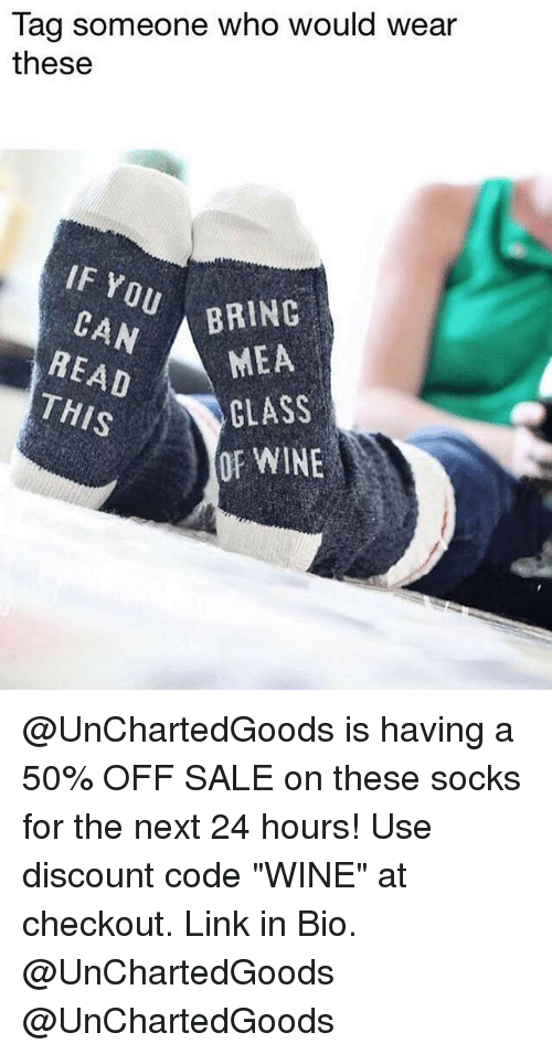 "wining: Tag someone who would wear  these  IF Y  BRING  READ  THIS  MEA  CLASS  OF WINE @UnChartedGoods is having a 50% OFF SALE on these socks for the next 24 hours! Use discount code ""WINE"" at checkout. Link in Bio. @UnChartedGoods @UnChartedGoods"
