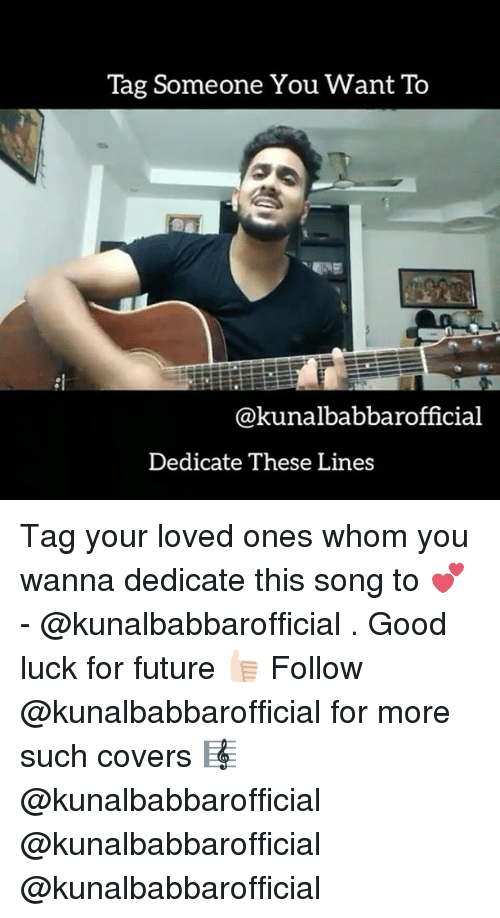 Future, Covers, and Good: Tag someone You want To  Cakunalbabbarofficial  Dedicate These Lines Tag your loved ones whom you wanna dedicate this song to 💕 - @kunalbabbarofficial . Good luck for future 👍🏻 Follow @kunalbabbarofficial for more such covers 🎼 @kunalbabbarofficial @kunalbabbarofficial @kunalbabbarofficial