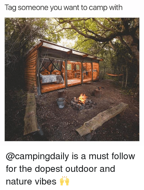 Memes, Nature, and Tag Someone: Tag someone you want to camp with @campingdaily is a must follow for the dopest outdoor and nature vibes 🙌