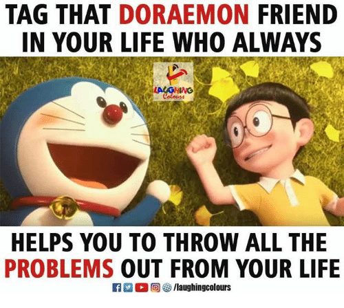 doraemon: TAG THAT DORAEMON FRIEND  IN YOUR LIFE WHO ALWAYS  HELPS YOU TO THROW ALL THE  PROBLEMS OUT FROM YOUR LIFE
