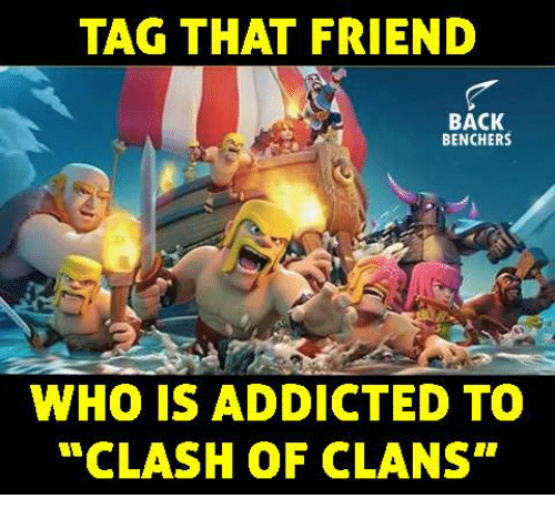 """Clash of Clans: TAG THAT FRIEND  BACK  BENCHERS  WHO IS ADDICTED TO  """"CLASH OF CLANS"""""""