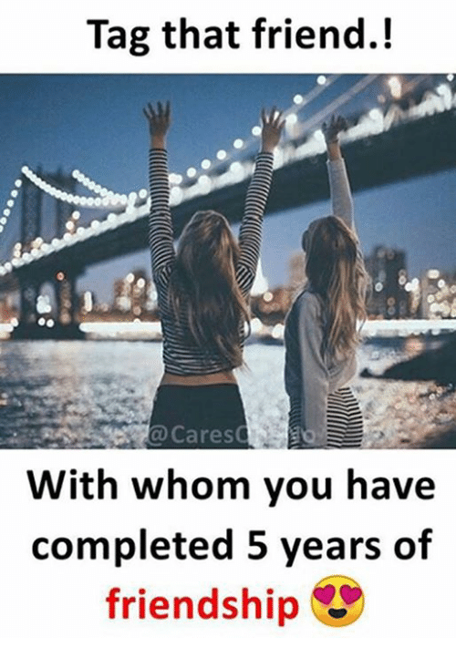 Memes, Friendship, and 🤖: Tag that friend.!  @Cares  With whom you have  completed 5 years of  friendship