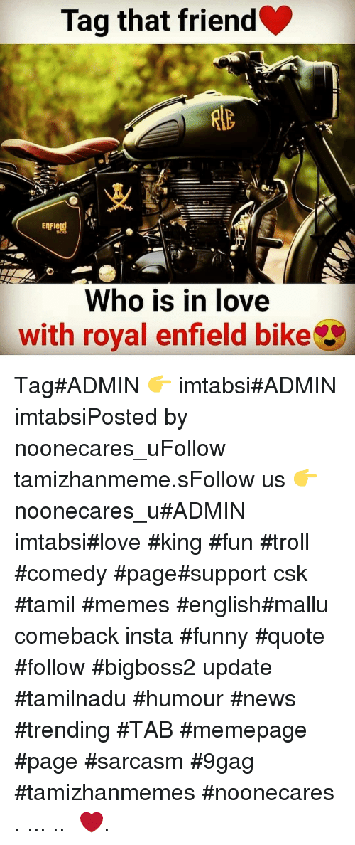 Enfield: Tag that friend  EnFIetd  Who is in love  with royal enfield bike Tag#ADMIN 👉 imtabsi#ADMIN imtabsiPosted by noonecares_uFollow tamizhanmeme.sFollow us 👉 noonecares_u#ADMIN imtabsi#love #king #fun #troll #comedy #page#support csk #tamil #memes #english#mallu comeback insta #funny #quote #follow #bigboss2 update #tamilnadu #humour #news #trending #TAB #memepage #page #sarcasm #9gag #tamizhanmemes #noonecares ○. ... .. ‎❤️.