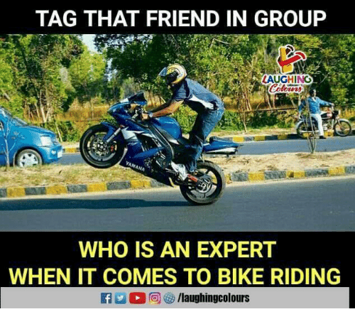 Bike riding: TAG THAT FRIEND IN GROUP  AUGHING  WHO IS AN EXPERT  WHEN IT COMES TO BIKE RIDING