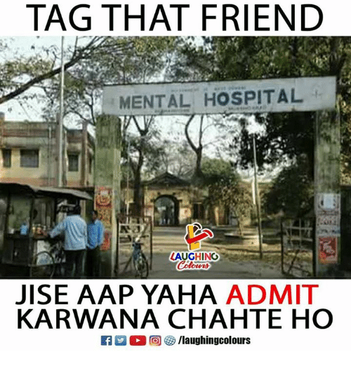 Hospital, Indianpeoplefacebook, and Friend: TAG THAT FRIEND  MENTAL HOSPITAL  LAUGHING  JISE AAP YAHA ADMIT  KARWANA CHAHTE HO