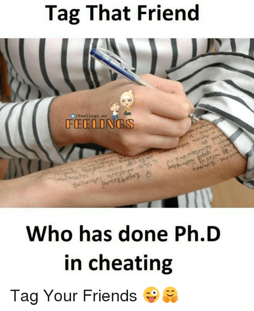 Cheating, Friends, and Memes: Tag That Friend  O/Feelings . ws  FEELONGS  Who has done Ph.D  in cheating Tag Your Friends 😜🤗