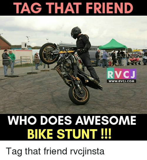 Memes, Awesome, and Bike: TAG THAT FRIEND  RVC J  WWW. RVCJ.COM  WHO DOES AWESOME  BIKE STUNT Tag that friend rvcjinsta