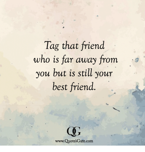 Best Friend, Best, and Com: Tag that friend  who is far away from  you but is still your  best friend  www.QuotesGate.com