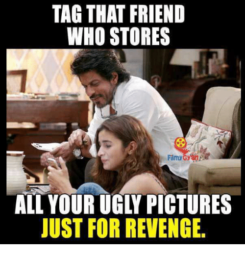 Memes, Revenge, and 🤖: TAG THAT FRIEND  WHO STORES  Filmy  G  JUST FOR REVENGE.