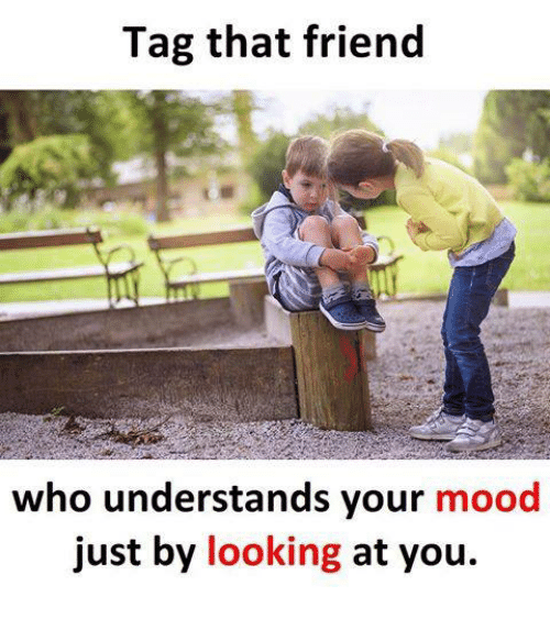 Memes, Mood, and 🤖: Tag that friend  who understands your mood  just by looking at you.
