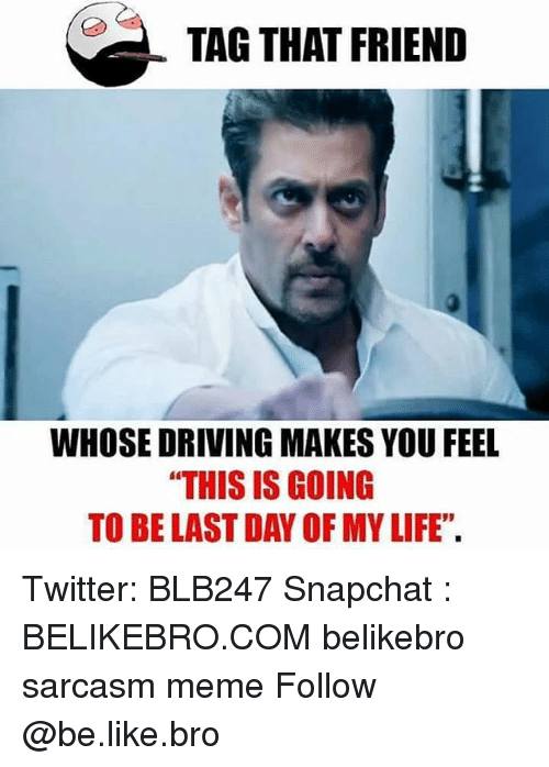 """Be Like, Driving, and Life: TAG THAT FRIEND  WHOSE DRIVING MAKES YOU FEEL  THIS IS GOING  TO BE LAST DAY OF MY LIFE"""". Twitter: BLB247 Snapchat : BELIKEBRO.COM belikebro sarcasm meme Follow @be.like.bro"""