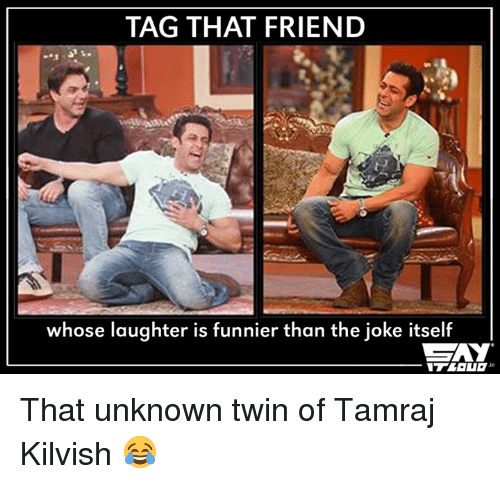 Memes, Twins, and Laughter: TAG THAT FRIEND  whose laughter is funnier than the joke itself  SAY That unknown twin of Tamraj Kilvish 😂