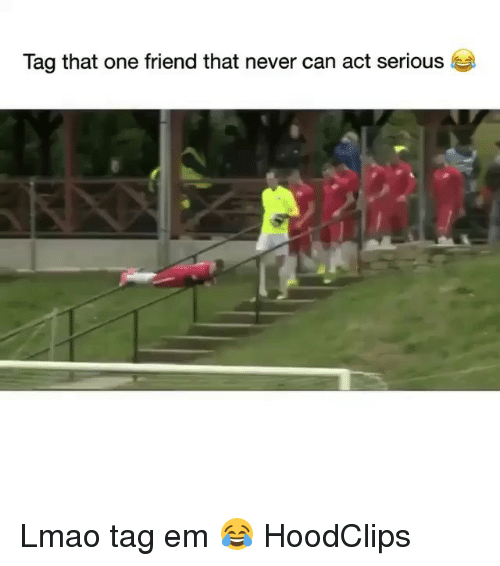 Funny, Lmao, and Never: Tag that one friend that never can act serious Lmao tag em 😂 HoodClips
