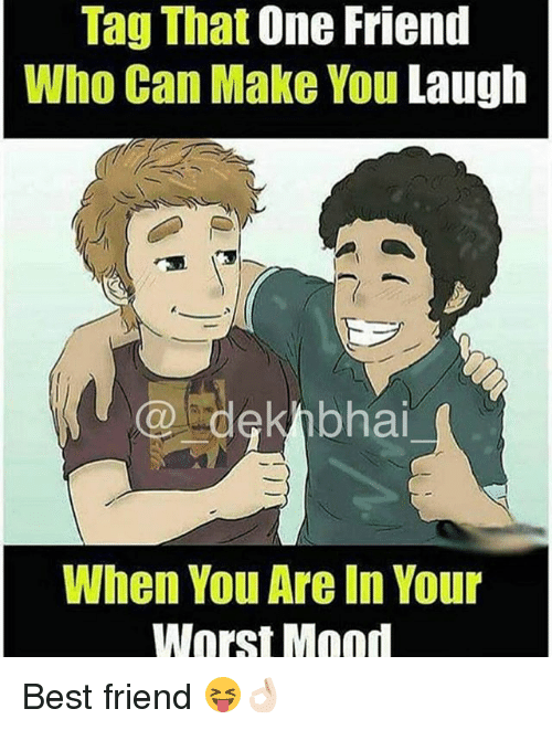 Best Friend, Mood, and Best: Tag That One Friend  Who Can Make You Laugh  @dekhbhai  When You Are In Your  Worst Mood Best friend 😝👌🏻