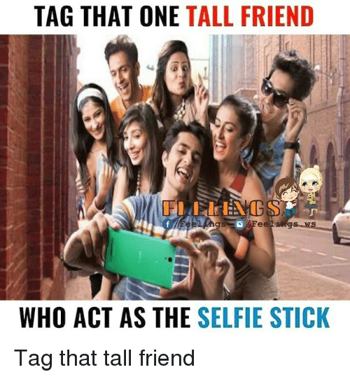 Tall Friend: TAG THAT ONE  TALL FRIEND  WHO ACT AS THE  SELFIE STICK Tag that tall friend