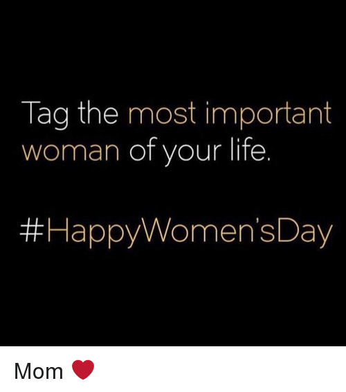 Womensday: Tag the most important  woman of your life  Happy Women'sDay Mom ❤️