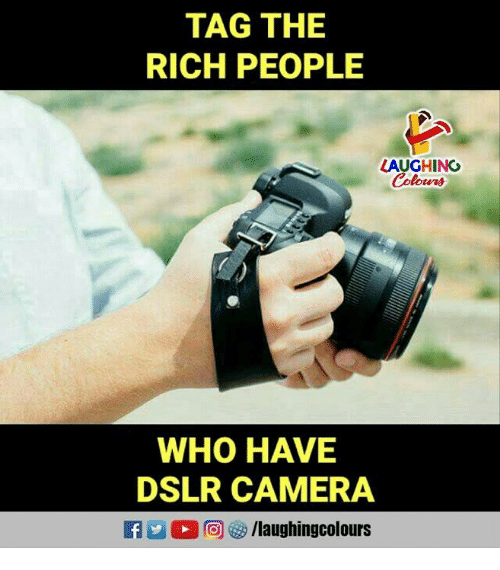 Camera, Indianpeoplefacebook, and Who: TAG THE  RICH PEOPLE  LAUGHING  WHO HAVE  DSLR CAMERA  f/laughingcolours