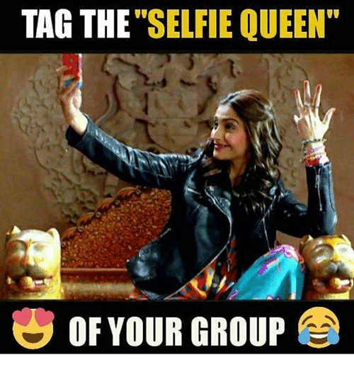 """Memes, Selfie, and Queen: TAG THE  """"SELFIE QUEEN""""  OF YOUR GROUP"""