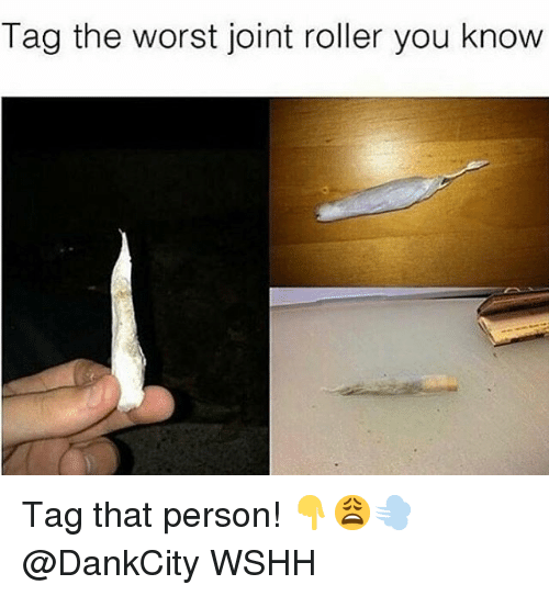 Memes, The Worst, and Wshh: Tag the worst joint roller you know Tag that person! 👇😩💨 @DankCity WSHH