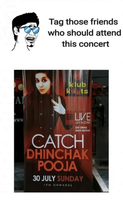 Repeatingly: Tag those friends  who should attend  this concert  lub  LIVE  LVEN EDRR  RANE REPEAT  CATCH  DHINCHAK  POOJA  30 JULY SUNDAY  PM ONWARDS