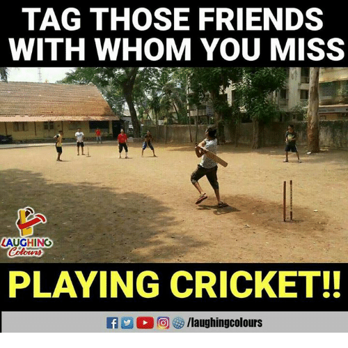Friends, Cricket, and Indianpeoplefacebook: TAG THOSE FRIENDS  WITH WHOM YOU MIss  LAUGHINO  PLAYING CRICKET!!