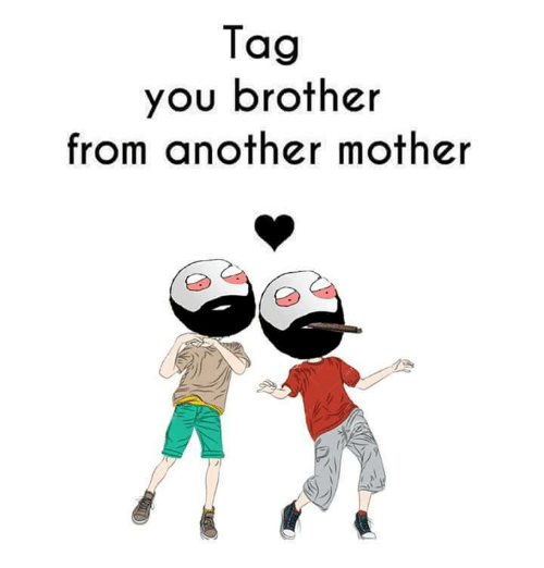Funny: Tag  you brother  from another mother