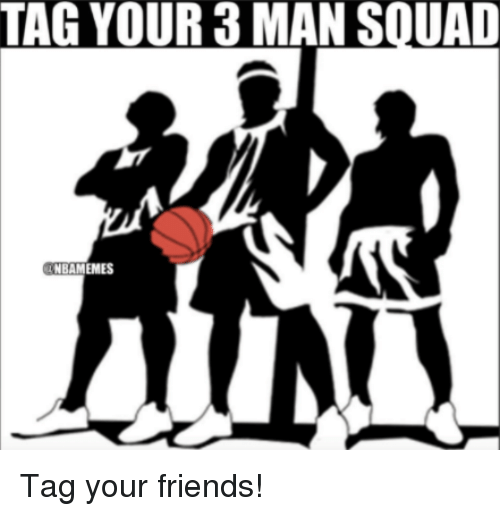 Friends, Nba, and Man: TAG YOUR 3 MAN SOUAD  IM  BAMEMES Tag your friends!